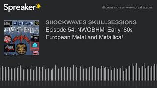 Episode 54: NWOBHM, Early '80s European Metal and Metallica!