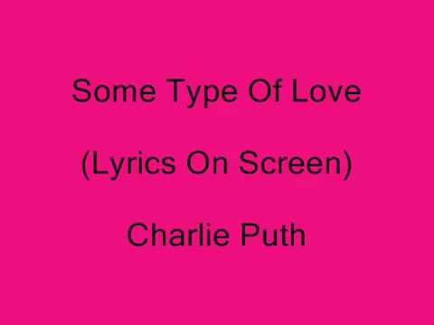 Charlie Puth - Some Type Of Love (Lyrics On Screen)