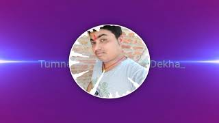 DJ hindi songs Tumne Agar Pyar Se Dekha nahi Mujhko
