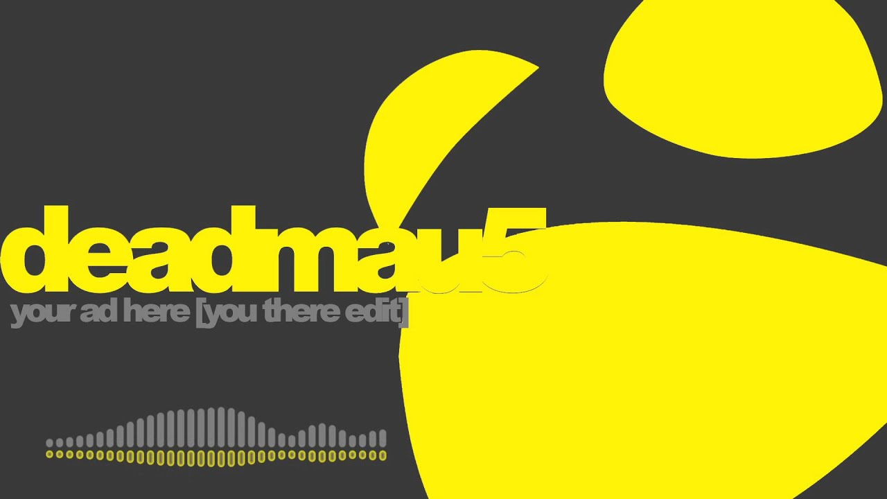 deadmau5 your ad here you there edit youtube