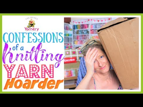 Confessions of a Knitting Yarn Hoarder