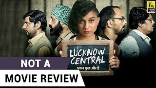 Lucknow Central | Not A Movie Review | Sucharita Tyagi