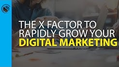 How to Use the X Factor to Rapidly Grow Your Digital Marketing