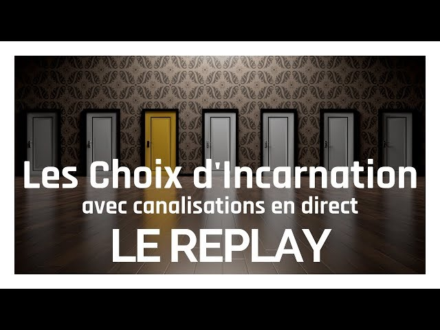 Les choix d'incarnations avec canalisations en direct de Virginia Desaab, le 11/10/2018 à 21h