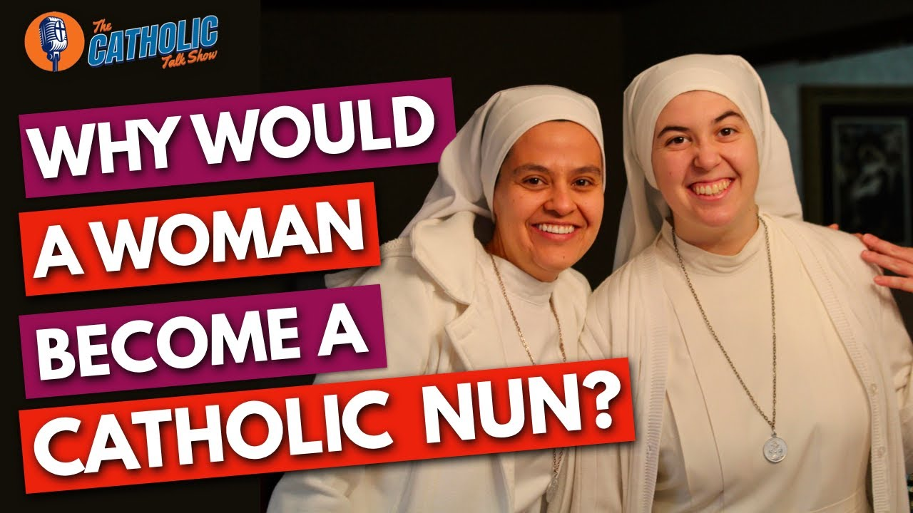 Why Would A Woman Become A Catholic Nun? | The Catholic Talk Show