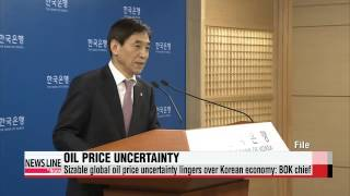 Sizable global oil price uncertainty lingers over Korean economy: BOK chief   이주