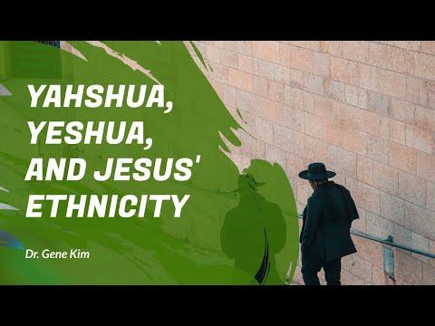 Yahshua, Yeshua, and Jesus' Ethnicity - Dr. Gene Kim