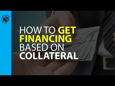How To Get Financing Based On Collateral