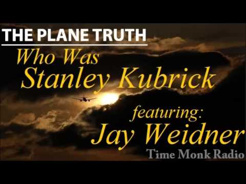 The Plane Truth ~ Who Was Stanley Kubrick? featuring: Jay Weidner  PTS 3067
