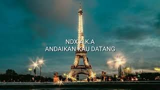 NDX A.K.A-ANDAIKAN KAU DATANG