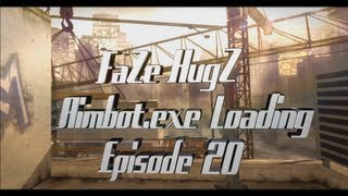 FaZe HugZ: Aimbot.exe Loading - Episode 20 by Faytal