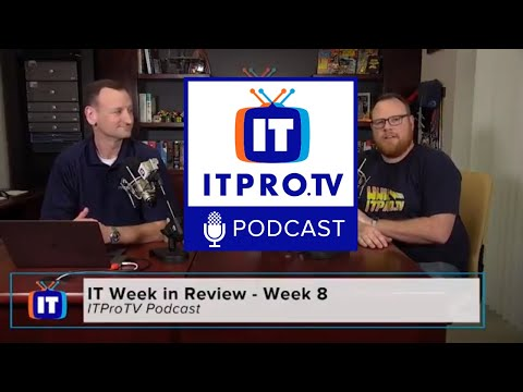 ITProTV Podcast 37: Week 8 in Review