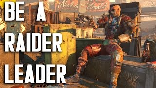 Be a RAIDER LEADER in Fallout 4 Nuka World DLC