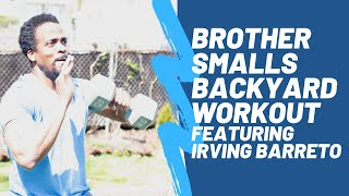 Brother Smalls Backyard Workout Featuring Irving Barreto