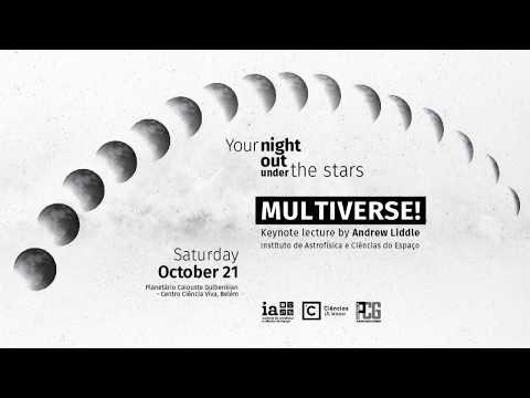 Multiverse!, by Andrew Liddle, at Your Night Out Under the Stars, Lisbon
