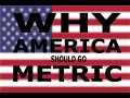 Why America should go METRIC! (Strong...