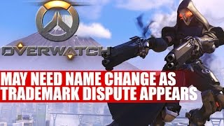 Blizzard's Overwatch May Need A Name Change | Trademark Rears It