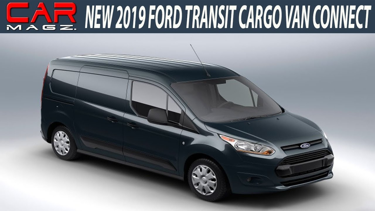 2019 Ford Transit Van Connect Changes And Release