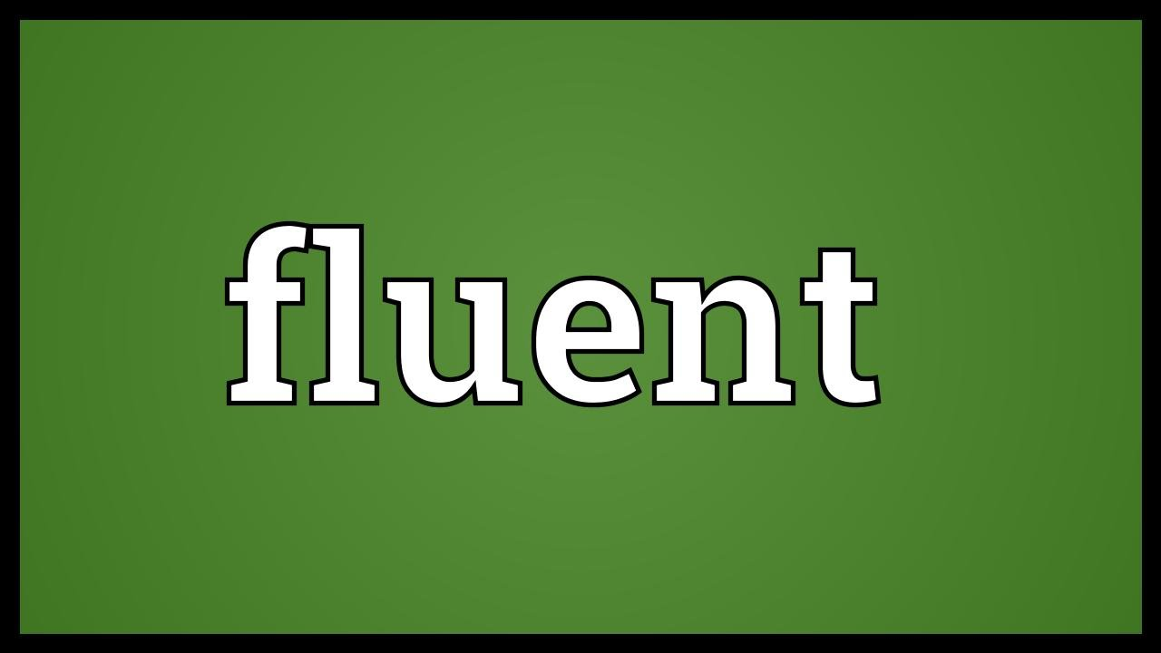 Fluent Meaning