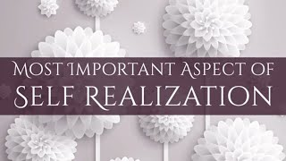 Most Important Aspect of Self Realization