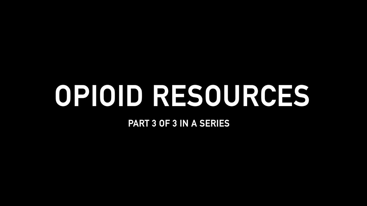 Opioid Resources - Part 3 of 3