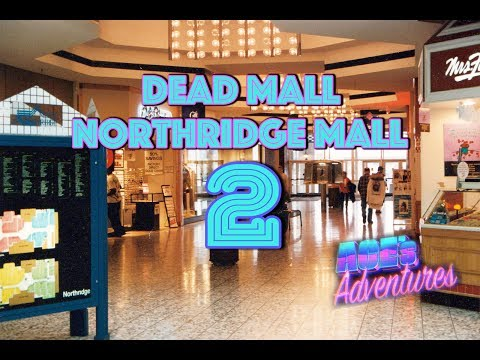DEAD MALL - NORTHRIDGE MALL PT 2