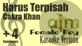 Cakra Khan - Harus Terpisah (Female Key, Plus 4 Semitones) Karaoke Version   Ayjeeme Karaoke Mp3