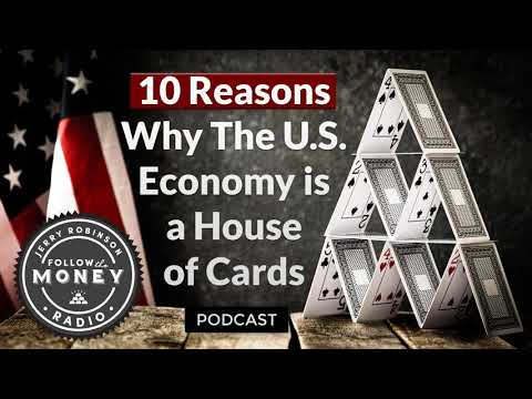 10 Reasons Why The U.S. Economy Is A House Of Cards - Jerry Robinson