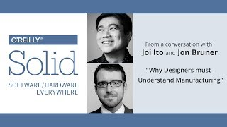 """Why Designers Must Understand Manufacturing"", Joi Ito and Jon Bruner"