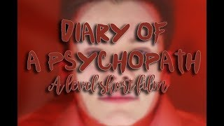 Diary Of A Psychopath   A-Level short film