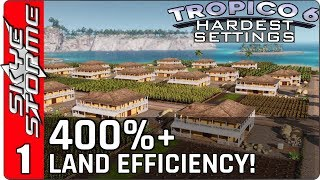 Tropico 6 Hardest Settings ◀ 400%+ LAND EFFICIENCY! ▶ Part 1 (New Strategy Game 2018)
