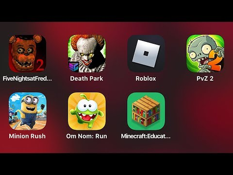 Five Nights At Freddy's 2,Death Park,Roblox,PvZ 2,Minion Rush,Om Nom Run,Minecraft Education Edition