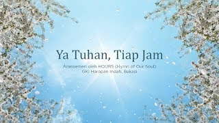 KJ 457 - Ya Tuhan, Tiap Jam (Video Lyric) // HOURS (Hymn of Our Soul)