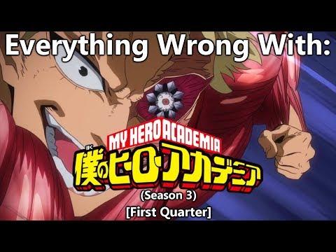 Everything Wrong With: Boku No Hero Academia | Season 3 | (First Quarter)