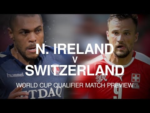 Northern Ireland v Switzerland - World Cup Qualifier Match Preview