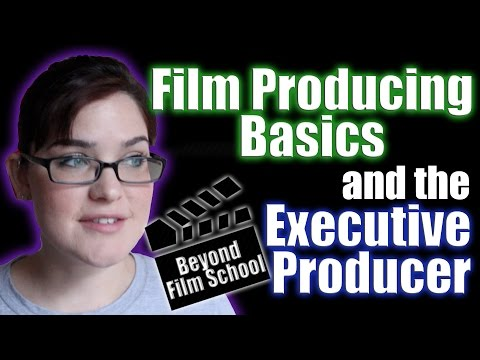 Film Industry #21: Producing Basics and the Executive Producer