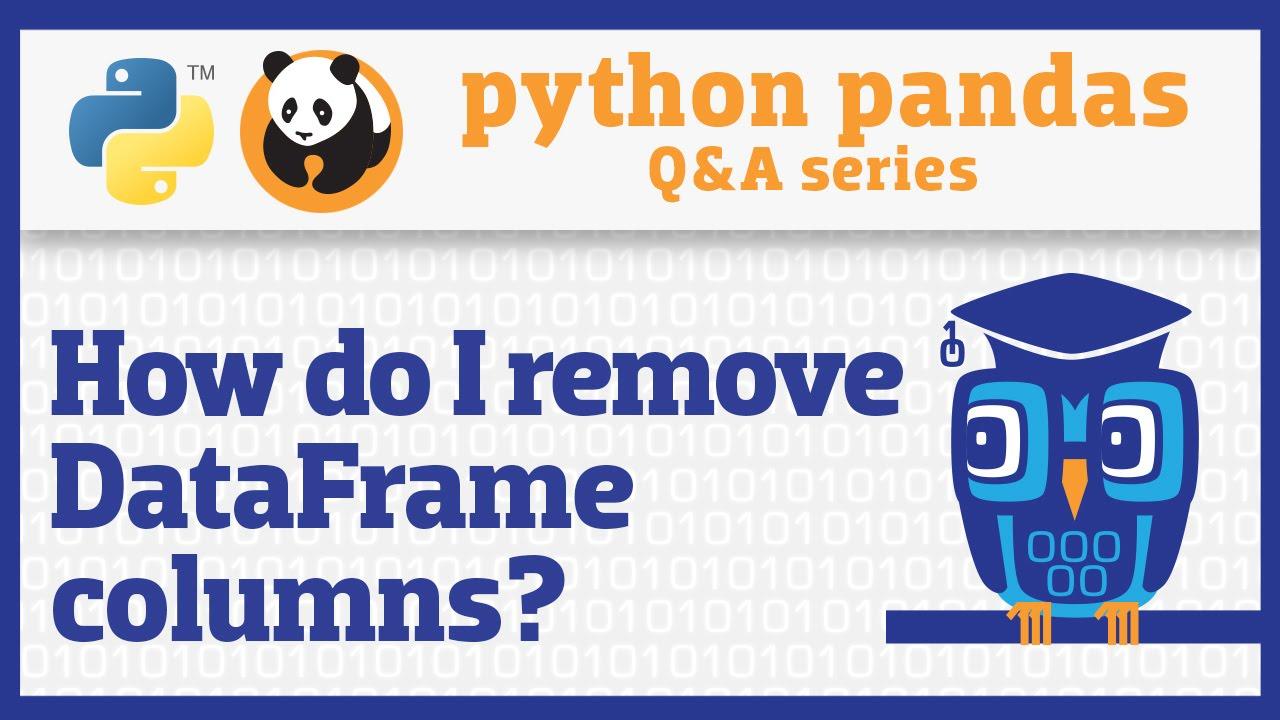 How do I remove columns from a pandas DataFrame?