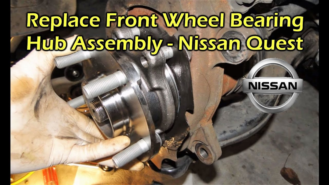 Replace Front Wheel Bearing Assembly Nissan Quest 04 09
