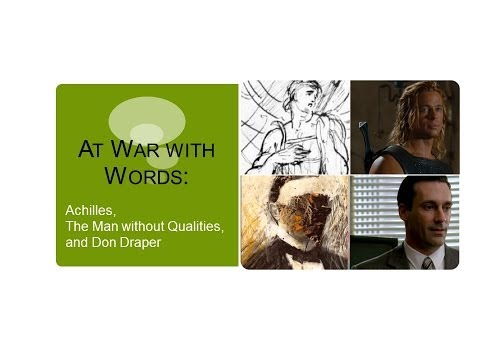 At War with Words: Achilles, The Man without Qualities, and Don Draper