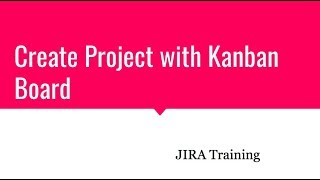 Create Project with Kanban Board- JIRA Training