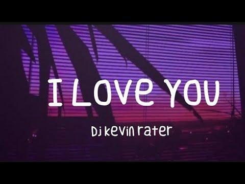 I Love You - Dj kevin rater (Tiktok Song)