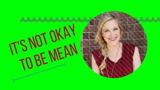 IT'S NOT OKAY TO BE MEAN.