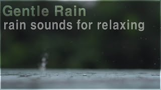 rain sounds for relaxing - Gentle Rain