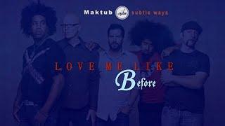 Maktub - Love Me Like Before (Subtle Ways)