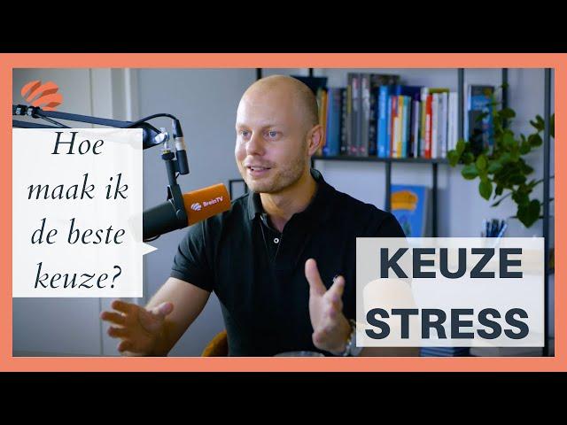 Keuzestress - Hoe maak je de beste keuze?