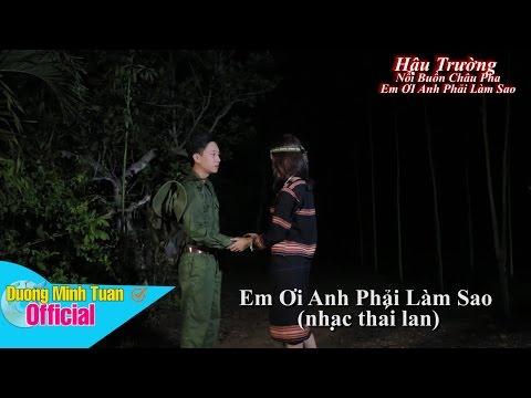 Em Ơi Anh Phải Làm Sao - Soai Nhi ft Duong Minh Tuan - Hậu Trường (Remix Nhạc Thái)
