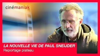 LA NOUVELLE VIE DE PAUL SNEIJDER - Reportage plateau  ★★ Cinémaniak ★★