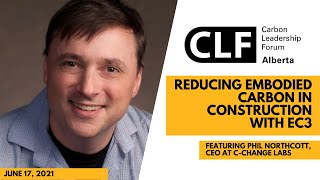 Reducing Embodied Carbon in Construction with EC3 (Phil Northcott, CEO at C-Change Labs)