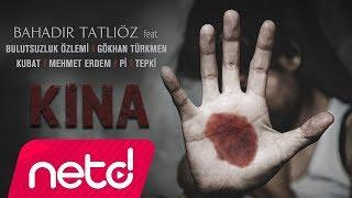Bahadır Tatlıöz feat. Bulutsuzluk Özlemi & Gökhan Türkmen & Kubat & Mehmet Erdem & Pi & Tepki - Kına