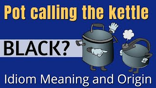 Pot Calling the Kettle Black Idiom Meaning